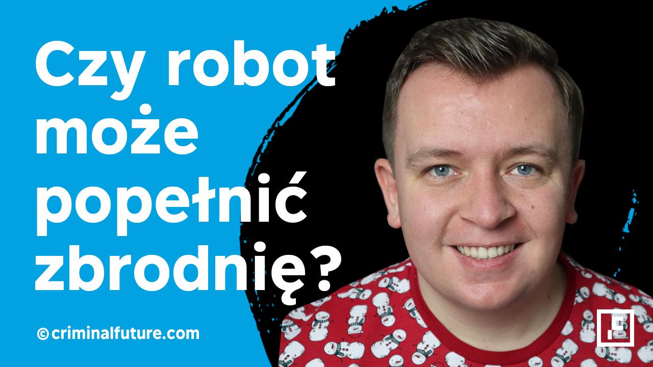 Czy robot może popełnić przestępstwo?